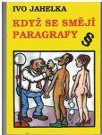 Když se smějí paragrafy - Ivo Jahelka