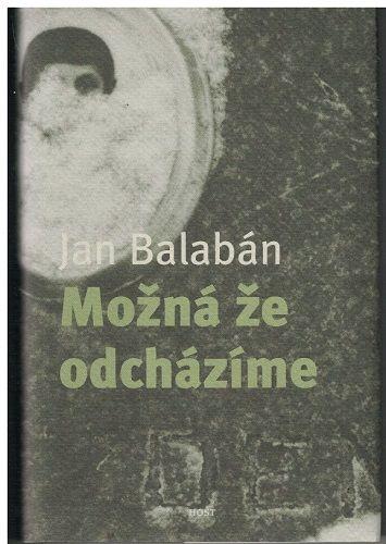 Možná že odcházíme - Jan Balabán