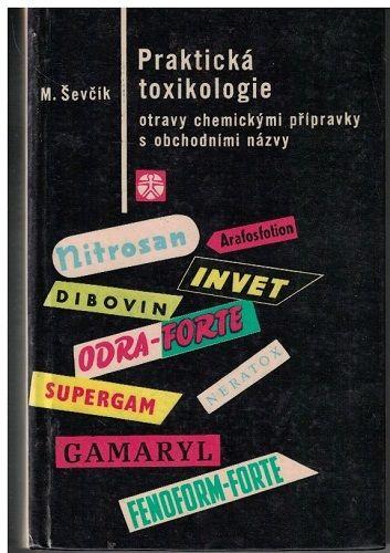 Praktická toxikologie (Otravy chemickými přípravky s obchodními názvy) - M. Ševčík