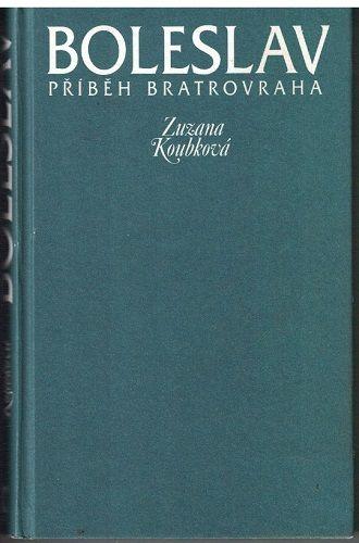 Boleslav, příběh bratrovraha - Zuzana Koubková