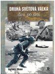 Druhá světová válka den po dni - Antony Shaw