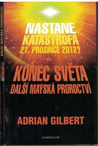Konec světa - Další mayská proroctví - Adrian Gilbert