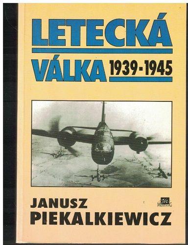 Letecká válka 1939 - 1945 - Janusz Piekalkiewicz