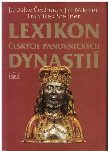 Lexikon českých panovnických dynastií - J. Čechura, J. Mikulec, F. Stellner