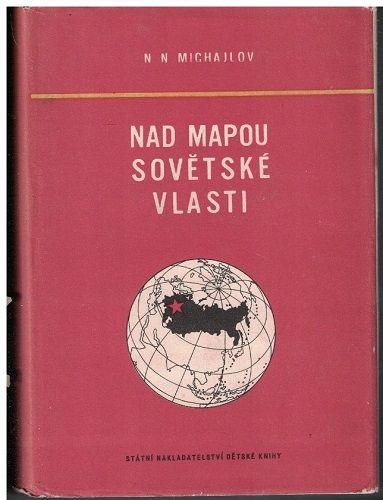 Nad mapou sovětské vlasti - N. Michajlov