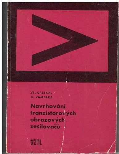 Navrhování tranzistorových obrazových zesilovačů - Kasika, Vambera