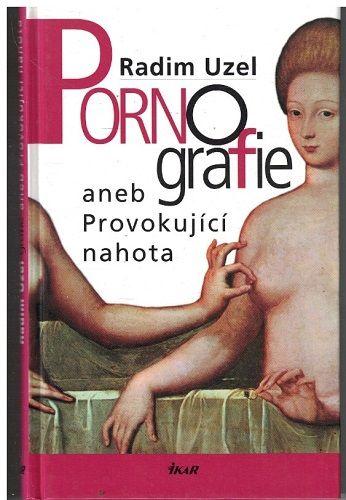 Pornografie aneb Provokující nahota - Radim Uzel