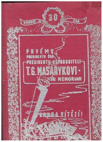 Prvému presidentu ČSR presidentu osvoboditeli T. G. Masarykovi in memoriam