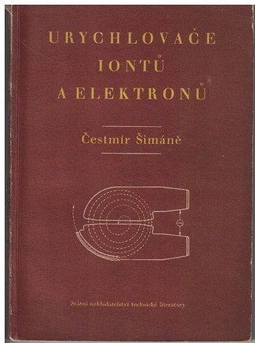 Urychlovače iontů a elektronů - Č. Šimáně