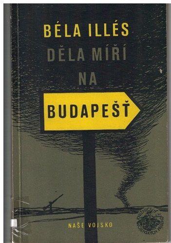 Děla míří na Budapešť - Béla Illés