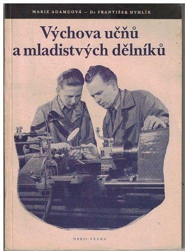 Výchova učňů a mladistvých dělníků - Adamcová, Hyhlík