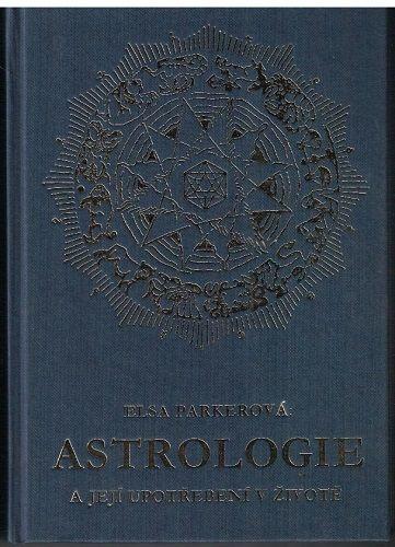 Astrologie a její upotřebení v životě - Elsa Parkerová