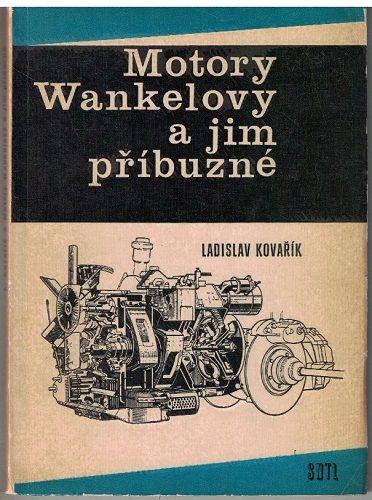 Motory Wankelovy a jim příbuzné - Ladislav Kovařík