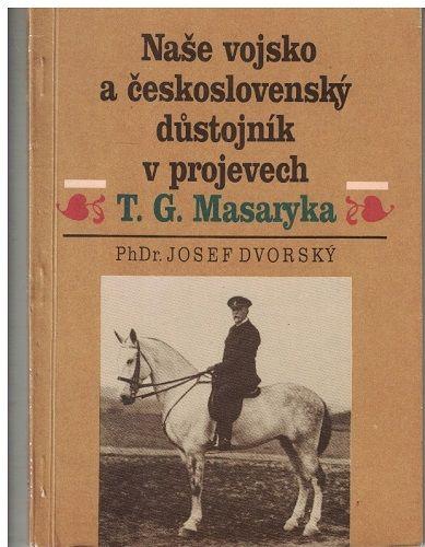 Naše vojsko a československý důstojník v projevech T. G. Masaryka - J. Dvorský