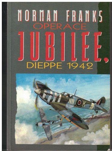 Operace Jubilee - Dieppe 1942 - Norman Franks