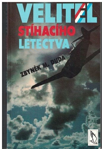 Velitel stíhacího letectva - Zbyněk Duda