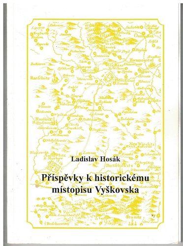 Příspěvky k historickému místopisu Vyškovska - Ladislav Hosák