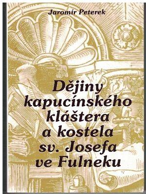 Dějiny kapucínského kláštera a kostela sv. Josefa ve Fulneku - J. Peterek
