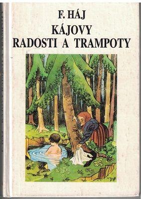 Kájovy radosti a trampoty - F. Háj