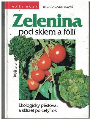 Zelenina pod sklem a fólií - Ingrid Gabrielová