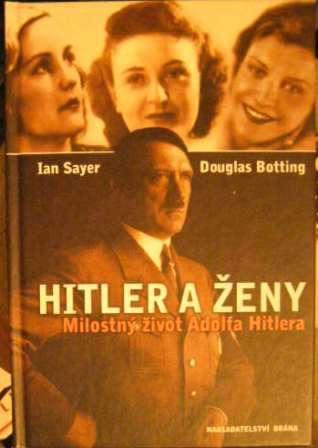 Hitler a ženy (Milostný život A. Hitlera) - I. Sayer, D. Botting