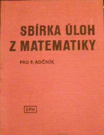 Sbírka úloh z matematiky (pro 9. ročník)