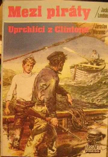 Mezi piráty - J. London, Uprchlíci z Clintonu - J. Moravec