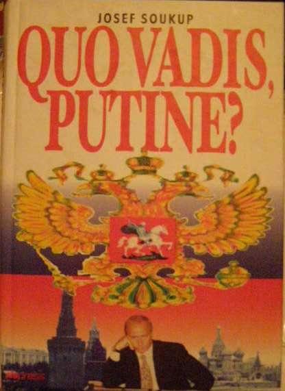 Quo vadis, Putine ? - J. Soukup