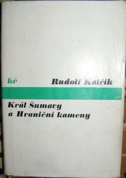 Král Šumavy a Hraniční kameny - R. Kalčík