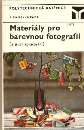 Materiály pro barevnou fotografii a jejich zpracování - P. Tausk a B. Pádr
